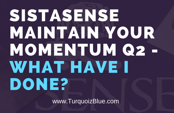 Maintaining Your Momentum Q2 – What Have I Done?